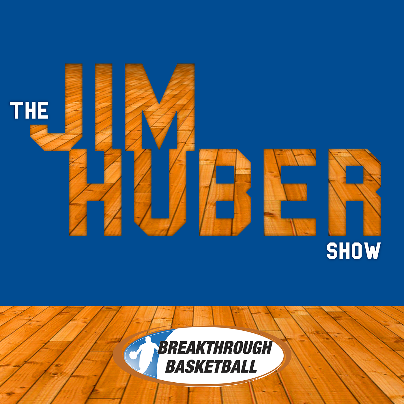 Breakthrough Basketball - The Jim Huber Show